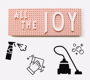 Spring Clean! Pink lightbox that says 'All the Joy' surrounded by illustrations of cleaning supplies